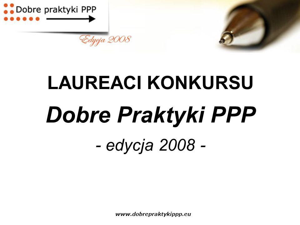 www.dobrepraktykippp.eu LAUREACI KONKURSU Dobre Praktyki PPP - edycja 2008 -