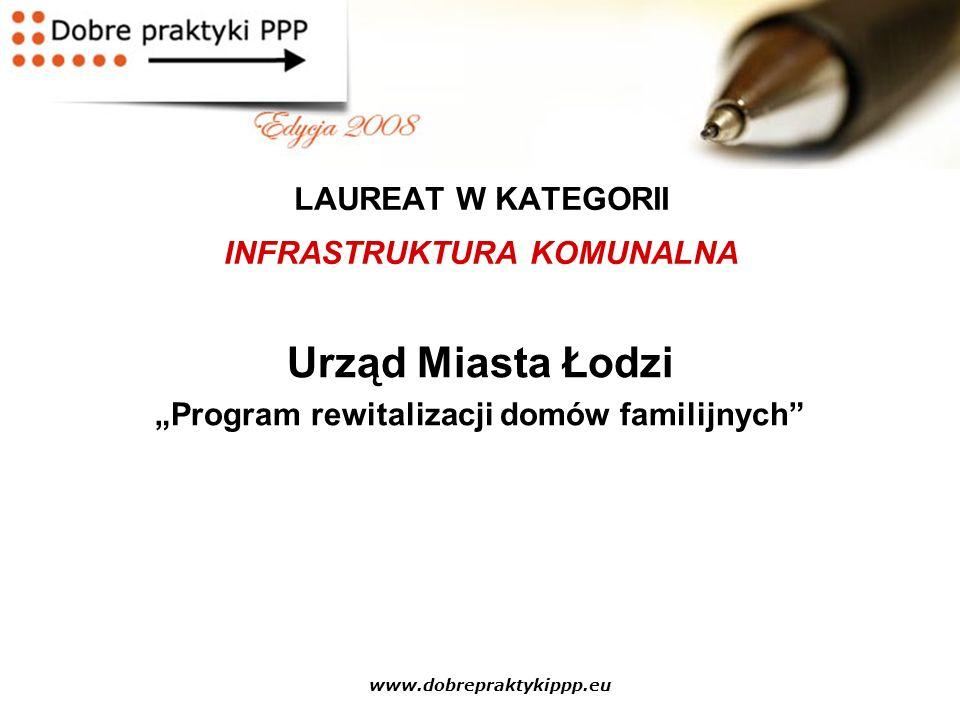 """www.dobrepraktykippp.eu LAUREAT W KATEGORII INFRASTRUKTURA KOMUNALNA Urząd Miasta Łodzi """"Program rewitalizacji domów familijnych"""""""