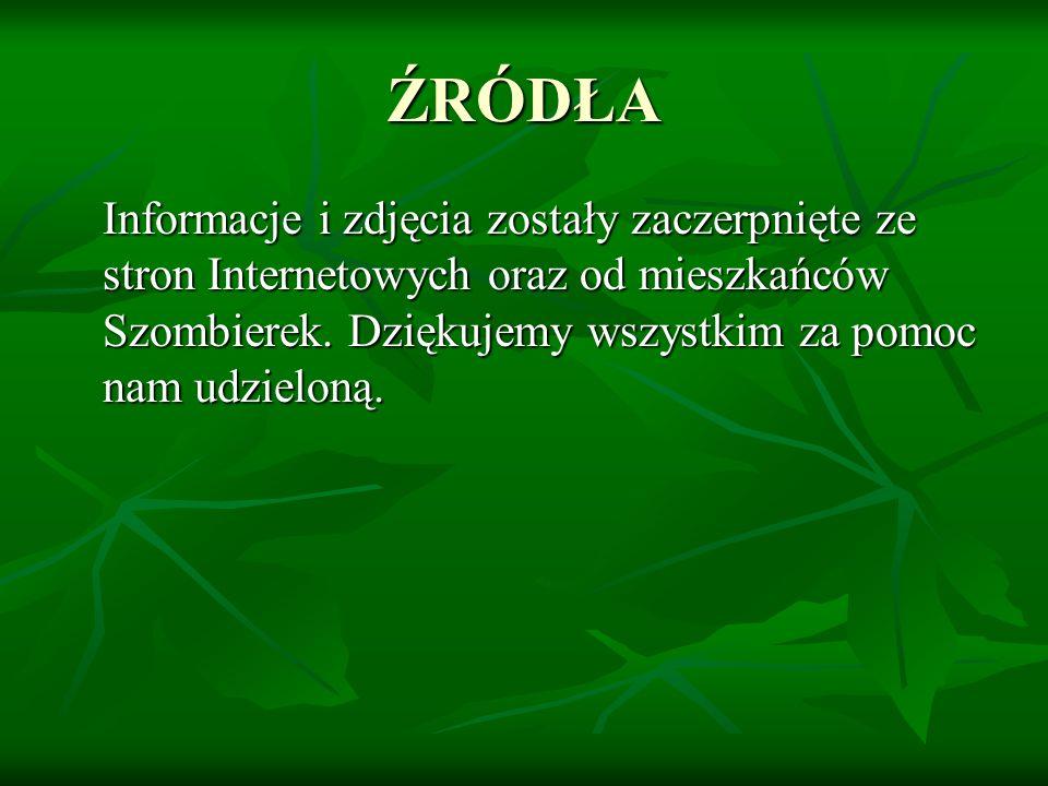 ŹRÓDŁA Informacje i zdjęcia zostały zaczerpnięte ze stron Internetowych oraz od mieszkańców Szombierek.