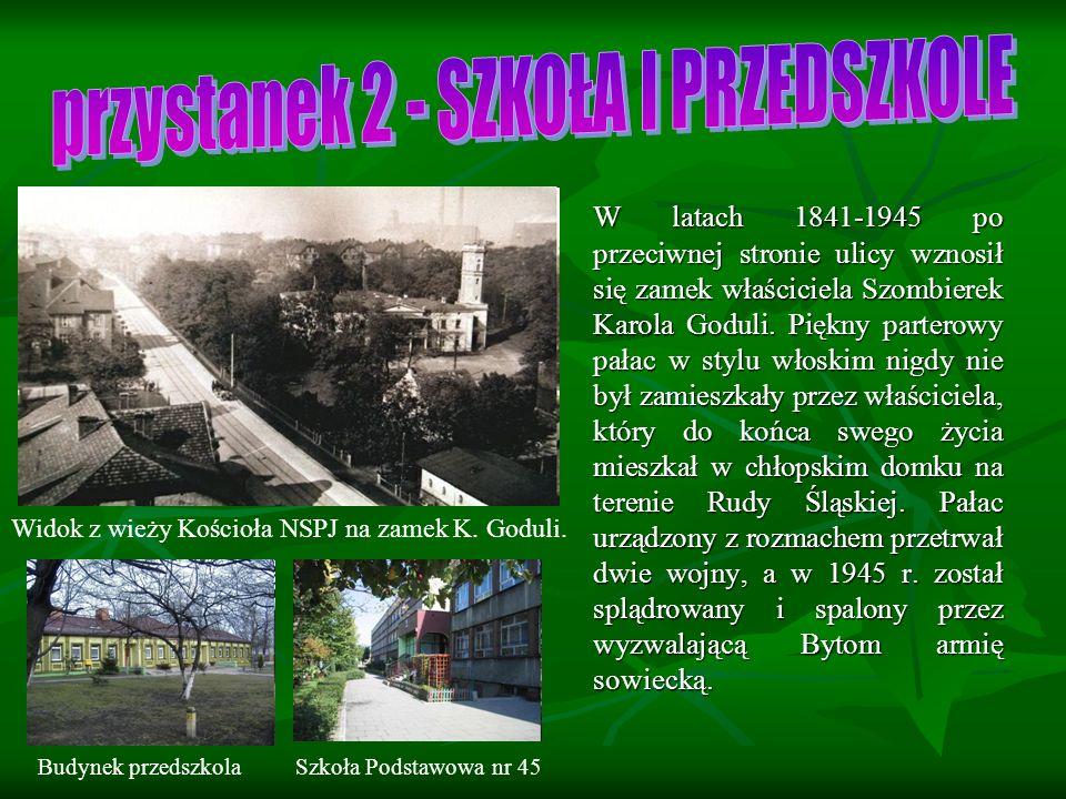 W latach 1841-1945 po przeciwnej stronie ulicy wznosił się zamek właściciela Szombierek Karola Goduli.