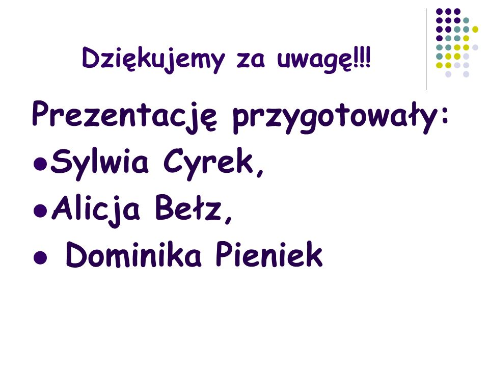 Dziękujemy za uwagę!!! Prezentację przygotowały: Sylwia Cyrek, Alicja Bełz, Dominika Pieniek