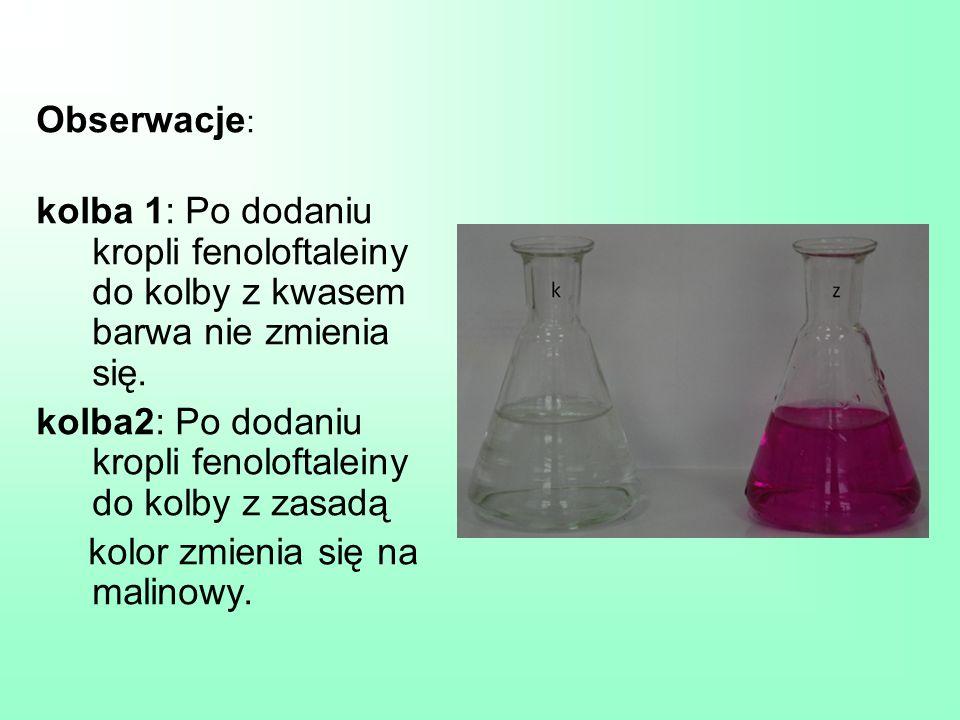 Obserwacje : kolba 1: Po dodaniu kropli fenoloftaleiny do kolby z kwasem barwa nie zmienia się. kolba2: Po dodaniu kropli fenoloftaleiny do kolby z za