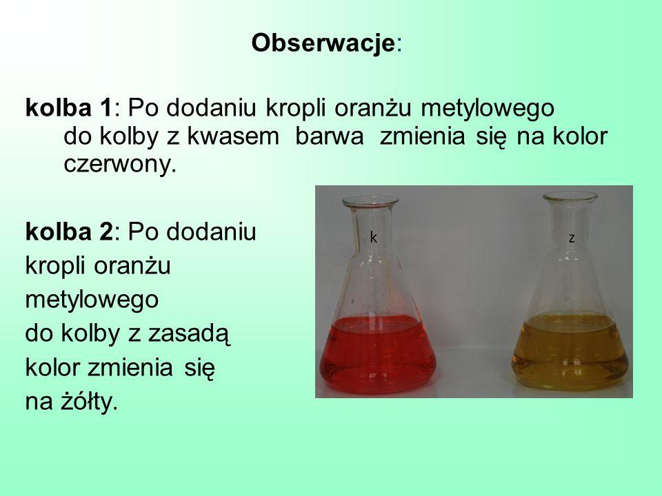 Obserwacje: kolba 1: Po dodaniu kropli oranżu metylowego do kolby z kwasem barwa zmienia się na kolor czerwony. kolba 2: Po dodaniu kropli oranżu mety