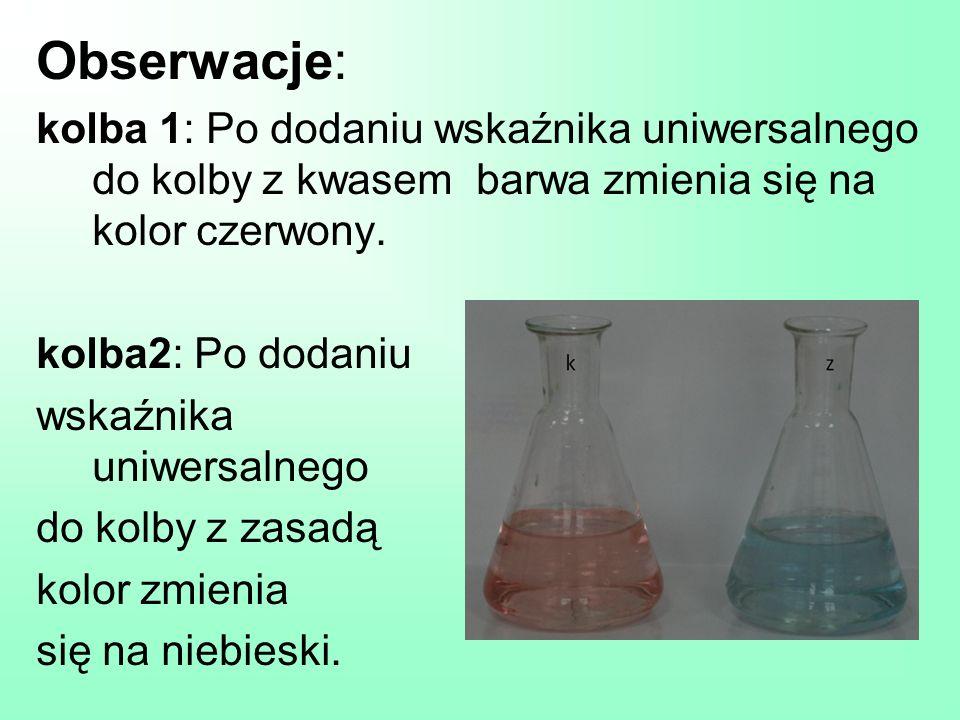 Obserwacje: kolba 1: Po dodaniu wskaźnika uniwersalnego do kolby z kwasem barwa zmienia się na kolor czerwony. kolba2: Po dodaniu wskaźnika uniwersaln