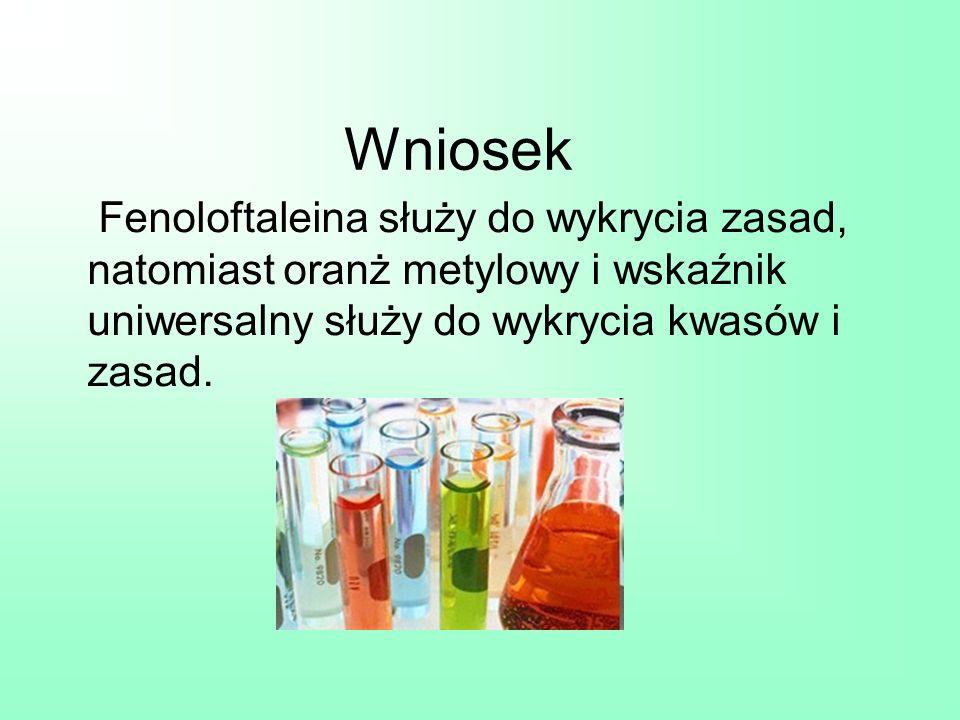 Wniosek Fenoloftaleina służy do wykrycia zasad, natomiast oranż metylowy i wskaźnik uniwersalny służy do wykrycia kwasów i zasad.