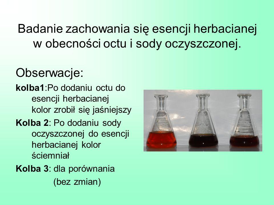 Badanie zachowania się esencji herbacianej w obecności octu i sody oczyszczonej. Obserwacje: kolba1:Po dodaniu octu do esencji herbacianej kolor zrobi
