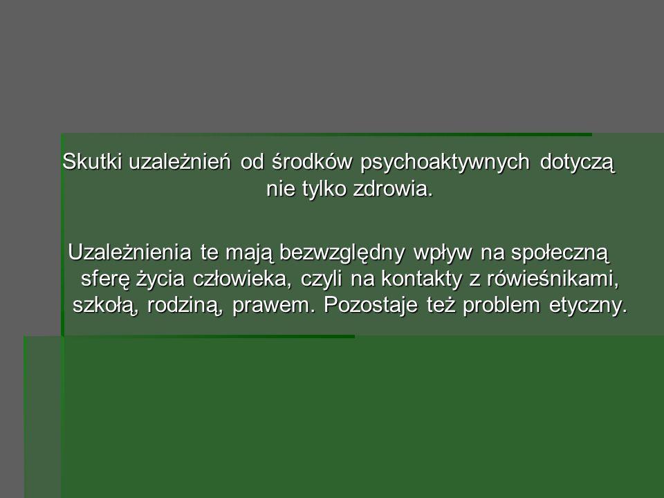 Skutki uzależnień od środków psychoaktywnych dotyczą nie tylko zdrowia.