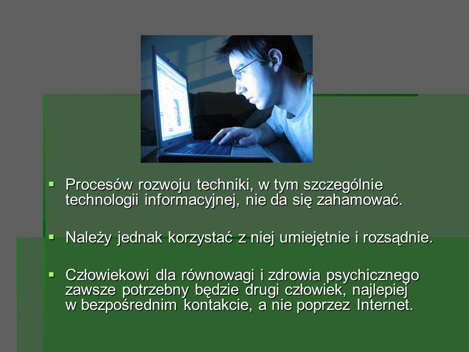  Procesów rozwoju techniki, w tym szczególnie technologii informacyjnej, nie da się zahamować.