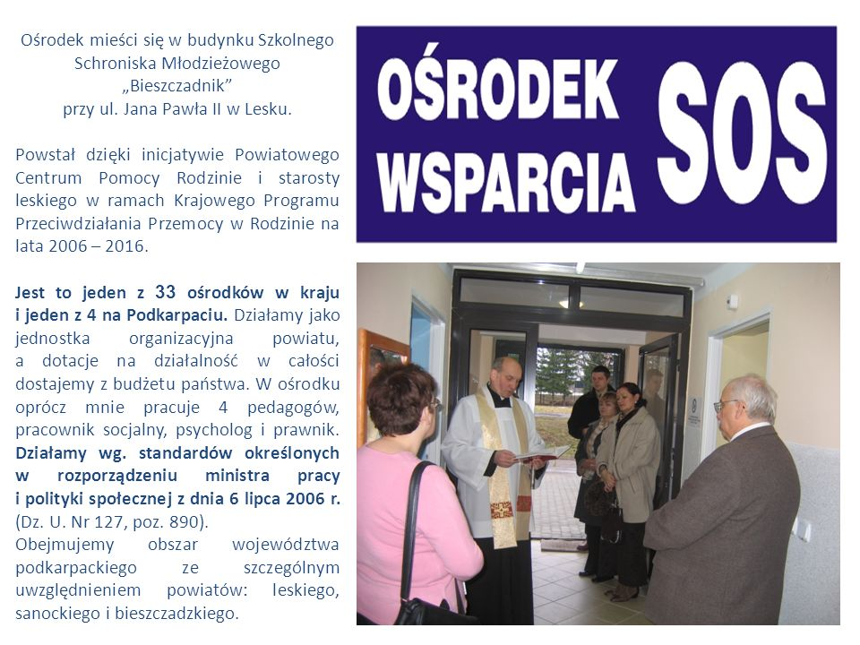 """Ośrodek mieści się w budynku Szkolnego Schroniska Młodzieżowego """"Bieszczadnik"""" przy ul. Jana Pawła II w Lesku. Powstał dzięki inicjatywie Powiatowego"""