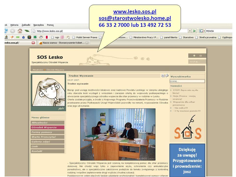www.lesko.sos.pl sos@starostwolesko.home.pl 66 33 2 7000 lub 13 492 72 53 Dziękuję za uwagę! Przygotowanie i prowadzenie: josz