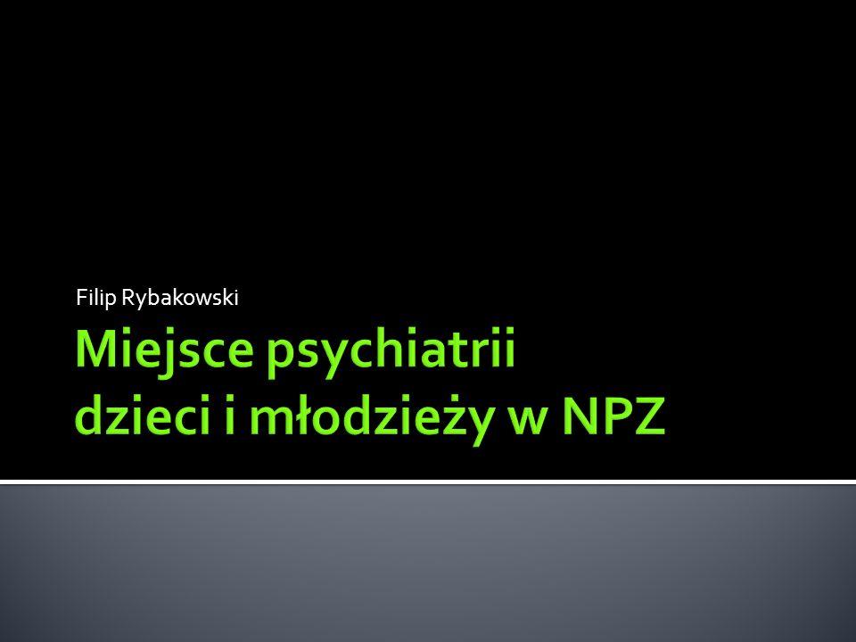  Skala problemu w świetle zadań NPZ  Model docelowy opieki nad zdrowiem psychicznym dzieci i młodzieży  Psychiatria szkolna – przykład integracji systemów– możliwości dla NPZ  Psychiatria dziecięco-młodzieżowa i inne zadania NPZ