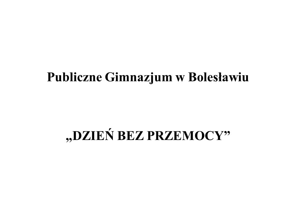 """Publiczne Gimnazjum w Bolesławiu """"DZIEŃ BEZ PRZEMOCY"""