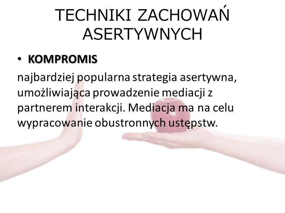 TECHNIKI ZACHOWAŃ ASERTYWNYCH KOMPROMIS KOMPROMIS najbardziej popularna strategia asertywna, umożliwiająca prowadzenie mediacji z partnerem interakcji.