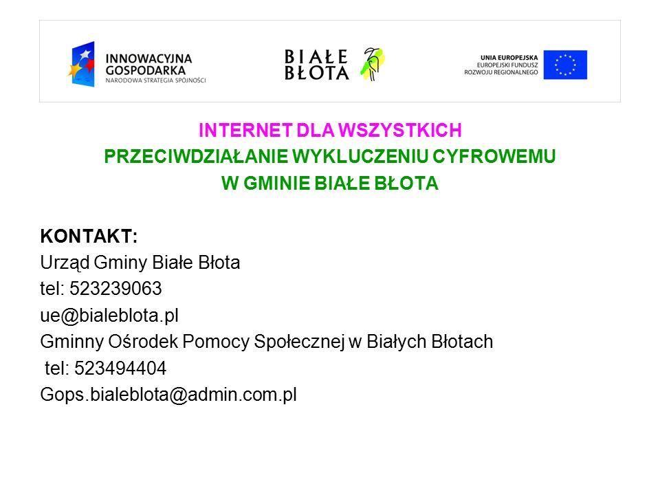 INTERNET DLA WSZYSTKICH PRZECIWDZIAŁANIE WYKLUCZENIU CYFROWEMU W GMINIE BIAŁE BŁOTA KONTAKT: Urząd Gminy Białe Błota tel: 523239063 ue@bialeblota.pl Gminny Ośrodek Pomocy Społecznej w Białych Błotach tel: 523494404 Gops.bialeblota@admin.com.pl