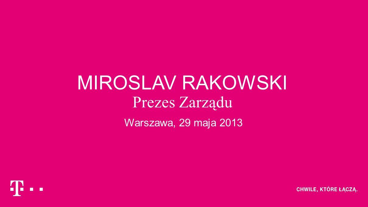 MIROSLAV RAKOWSKI Prezes Zarządu Warszawa, 29 maja 2013