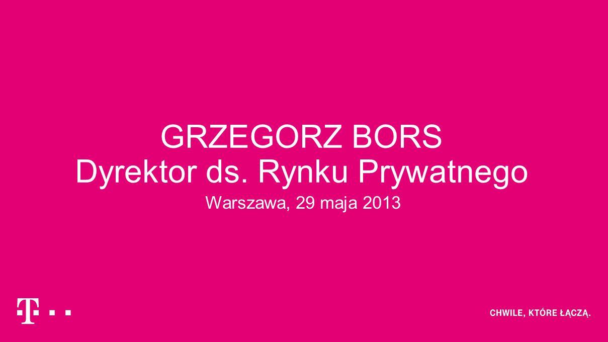 GRZEGORZ BORS Dyrektor ds. Rynku Prywatnego Warszawa, 29 maja 2013