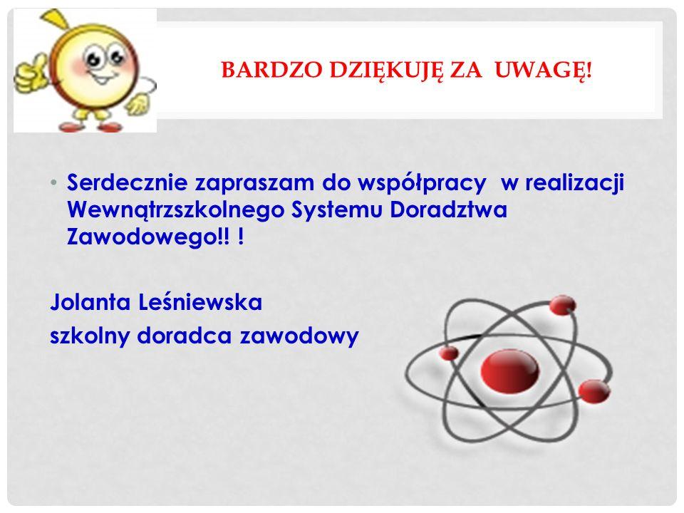 BARDZO DZIĘKUJĘ ZA UWAGĘ! Serdecznie zapraszam do współpracy w realizacji Wewnątrzszkolnego Systemu Doradztwa Zawodowego!! ! Jolanta Leśniewska szkoln