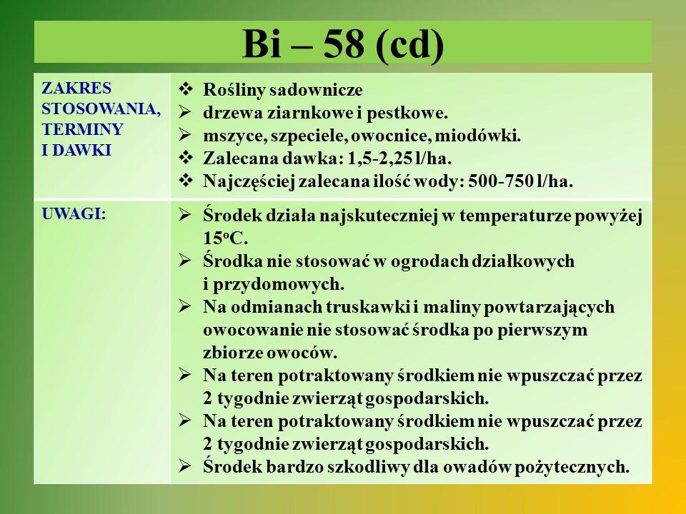 Bi – 58 (cd) ZAKRES STOSOWANIA, TERMINY I DAWKI  Rośliny sadownicze  drzewa ziarnkowe i pestkowe.  mszyce, szpeciele, owocnice, miodówki.  Zalecan