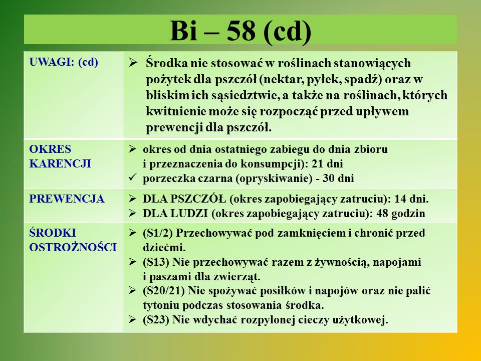 Bi – 58 (cd) UWAGI: (cd)  Środka nie stosować w roślinach stanowiących pożytek dla pszczół (nektar, pyłek, spadź) oraz w bliskim ich sąsiedztwie, a t