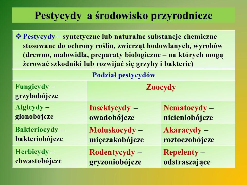 Pestycydy a środowisko przyrodnicze  Pestycydy – syntetyczne lub naturalne substancje chemiczne stosowane do ochrony roślin, zwierząt hodowlanych, wy