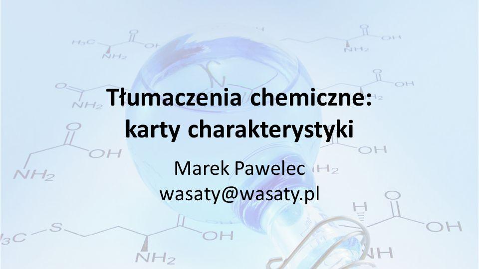 Tłumaczenia chemiczne: karty charakterystyki Marek Pawelec wasaty@wasaty.pl