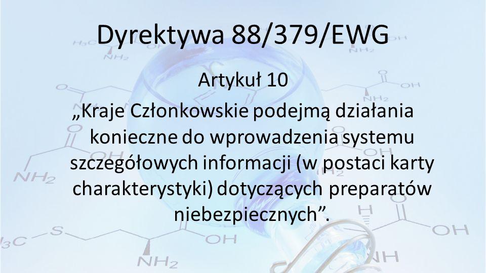 """Dyrektywa 88/379/EWG Artykuł 10 """"Kraje Członkowskie podejmą działania konieczne do wprowadzenia systemu szczegółowych informacji (w postaci karty charakterystyki) dotyczących preparatów niebezpiecznych ."""