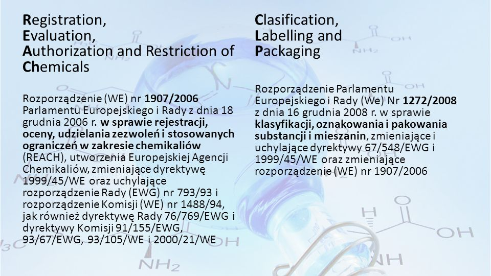 Registration, Evaluation, Authorization and Restriction of Chemicals Rozporządzenie (WE) nr 1907/2006 Parlamentu Europejskiego i Rady z dnia 18 grudnia 2006 r.