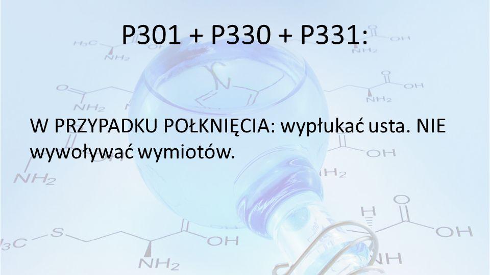 P301 + P330 + P331: W PRZYPADKU POŁKNIĘCIA: wypłukać usta. NIE wywoływać wymiotów.