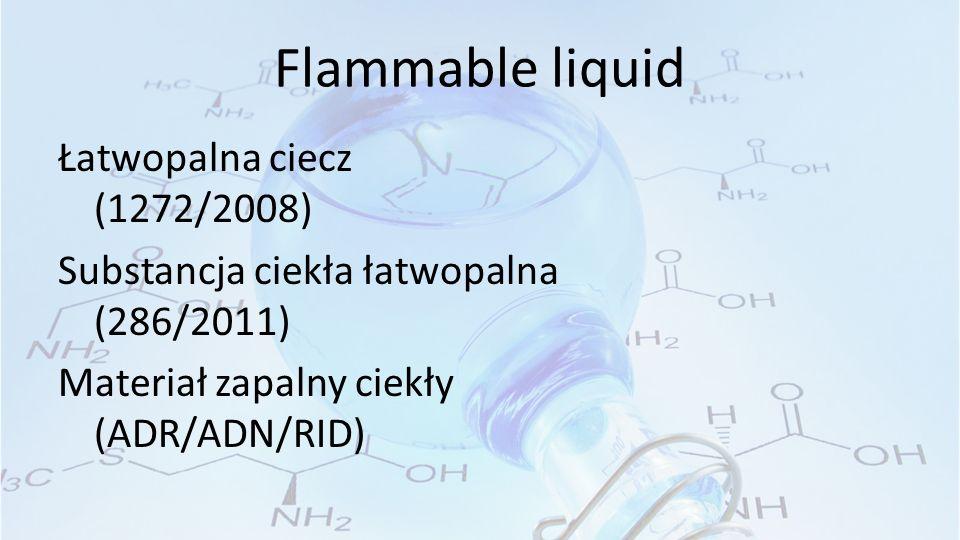 Flammable liquid Łatwopalna ciecz (1272/2008) Substancja ciekła łatwopalna (286/2011) Materiał zapalny ciekły (ADR/ADN/RID)