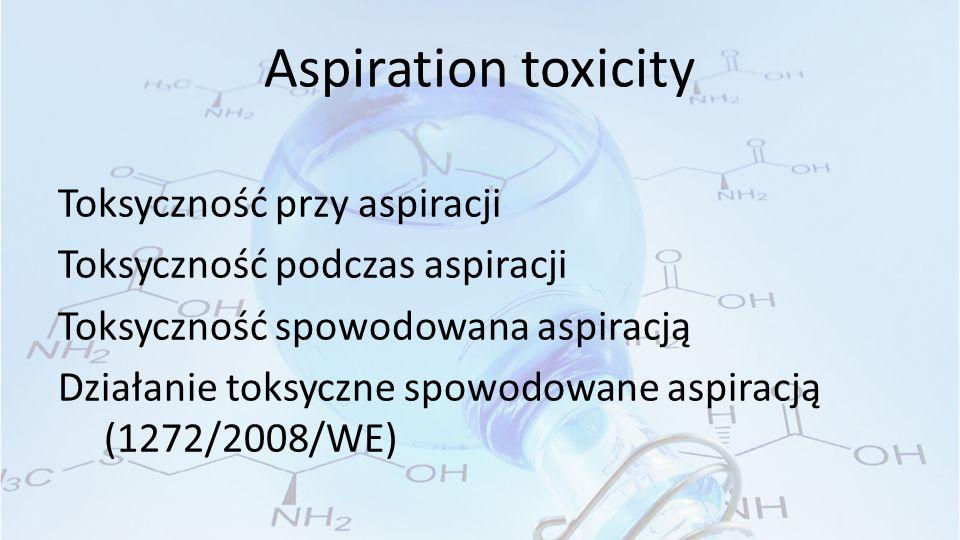 Aspiration toxicity Toksyczność przy aspiracji Toksyczność podczas aspiracji Toksyczność spowodowana aspiracją Działanie toksyczne spowodowane aspiracją (1272/2008/WE)