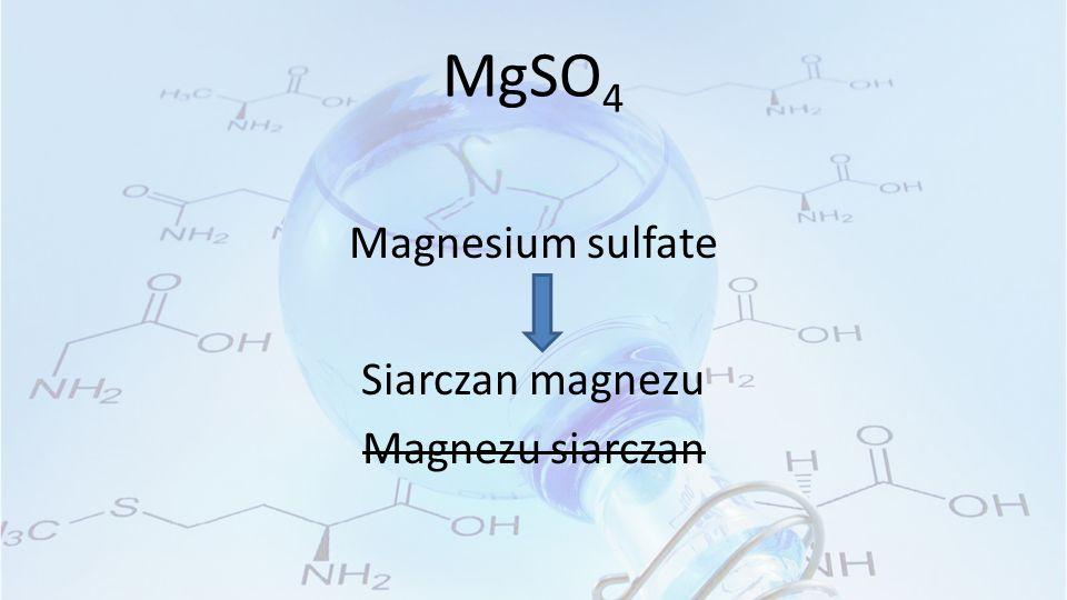 MgSO 4 Magnesium sulfate Siarczan magnezu Magnezu siarczan