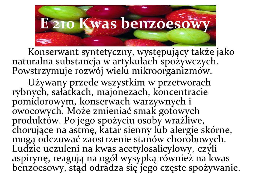 E 210 Kwas benzoesowy Konserwant syntetyczny, występujący także jako naturalna substancja w artykułach spożywczych.