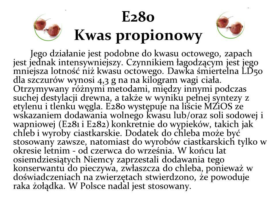 E280 Kwas propionowy Jego działanie jest podobne do kwasu octowego, zapach jest jednak intensywniejszy.