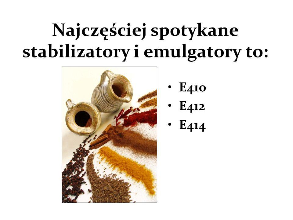 Najczęściej spotykane stabilizatory i emulgatory to: E410 E412 E414