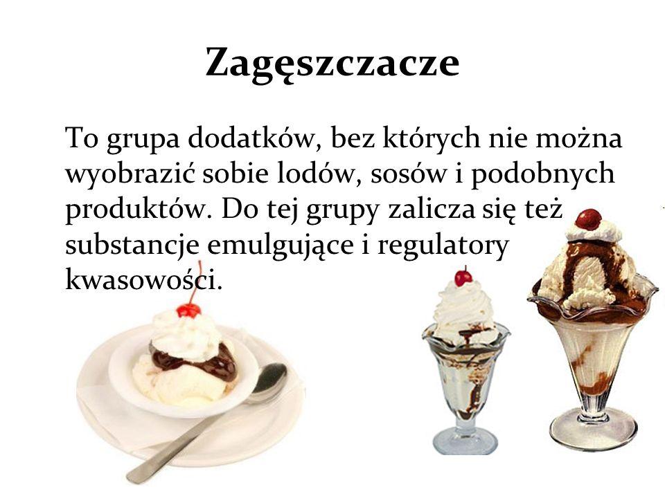 Zagęszczacze To grupa dodatków, bez których nie można wyobrazić sobie lodów, sosów i podobnych produktów.