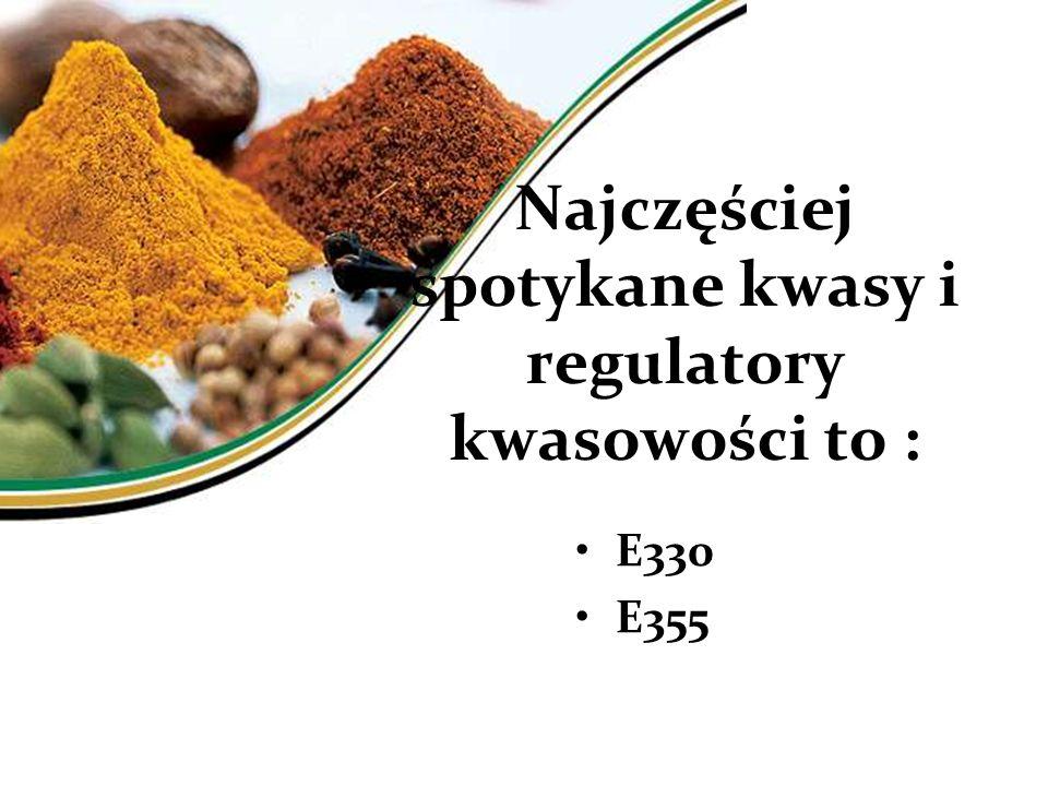 Najczęściej spotykane kwasy i regulatory kwasowości to : E330 E355