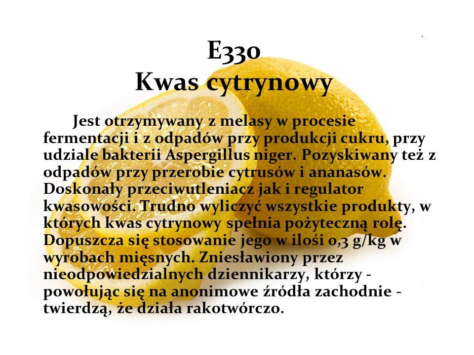 E330 Kwas cytrynowy Jest otrzymywany z melasy w procesie fermentacji i z odpadów przy produkcji cukru, przy udziale bakterii Aspergillus niger.