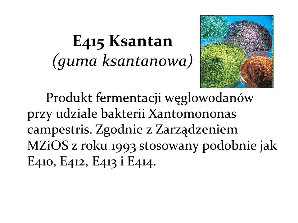 E415 Ksantan (guma ksantanowa) Produkt fermentacji węglowodanów przy udziale bakterii Xantomononas campestris.
