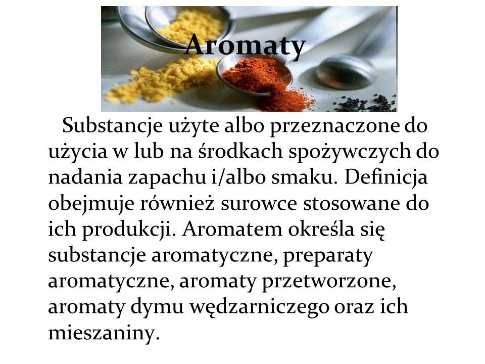 Aromaty Substancje użyte albo przeznaczone do użycia w lub na środkach spożywczych do nadania zapachu i/albo smaku.