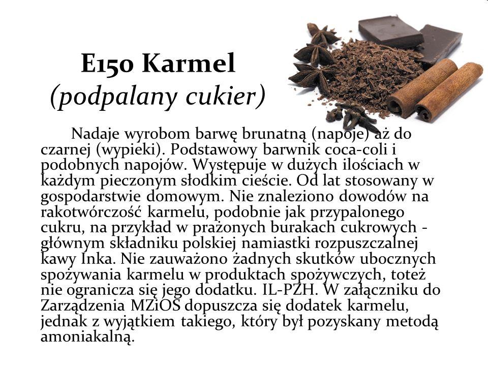 E150 Karmel (podpalany cukier) Nadaje wyrobom barwę brunatną (napoje) aż do czarnej (wypieki).