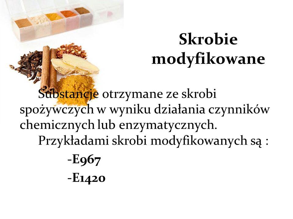 Skrobie modyfikowane Substancje otrzymane ze skrobi spożywczych w wyniku działania czynników chemicznych lub enzymatycznych.