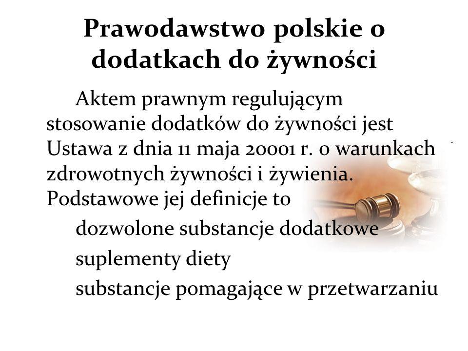 Prawodawstwo polskie o dodatkach do żywności Aktem prawnym regulującym stosowanie dodatków do żywności jest Ustawa z dnia 11 maja 20001 r.