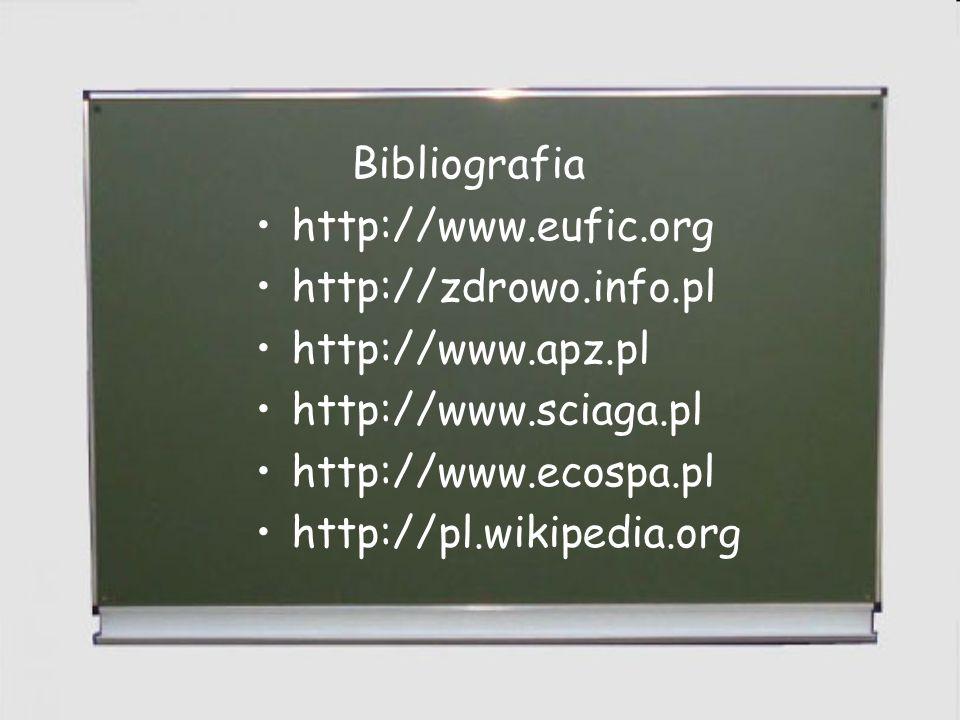 Bibliografia http://www.eufic.org http://zdrowo.info.pl http://www.apz.pl http://www.sciaga.pl http://www.ecospa.pl http://pl.wikipedia.org