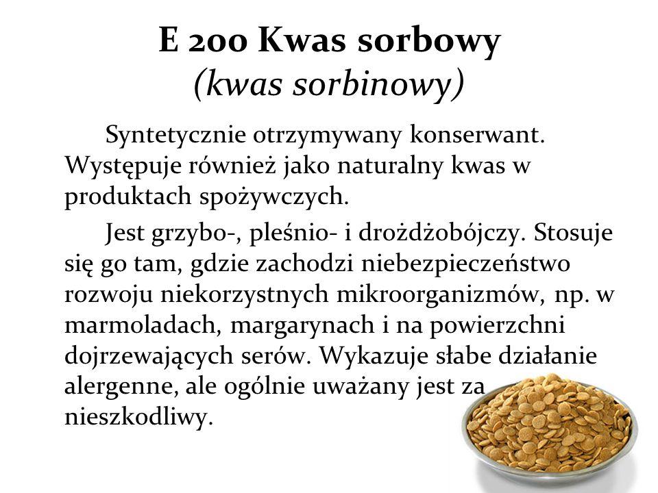 E 200 Kwas sorbowy (kwas sorbinowy) Syntetycznie otrzymywany konserwant.