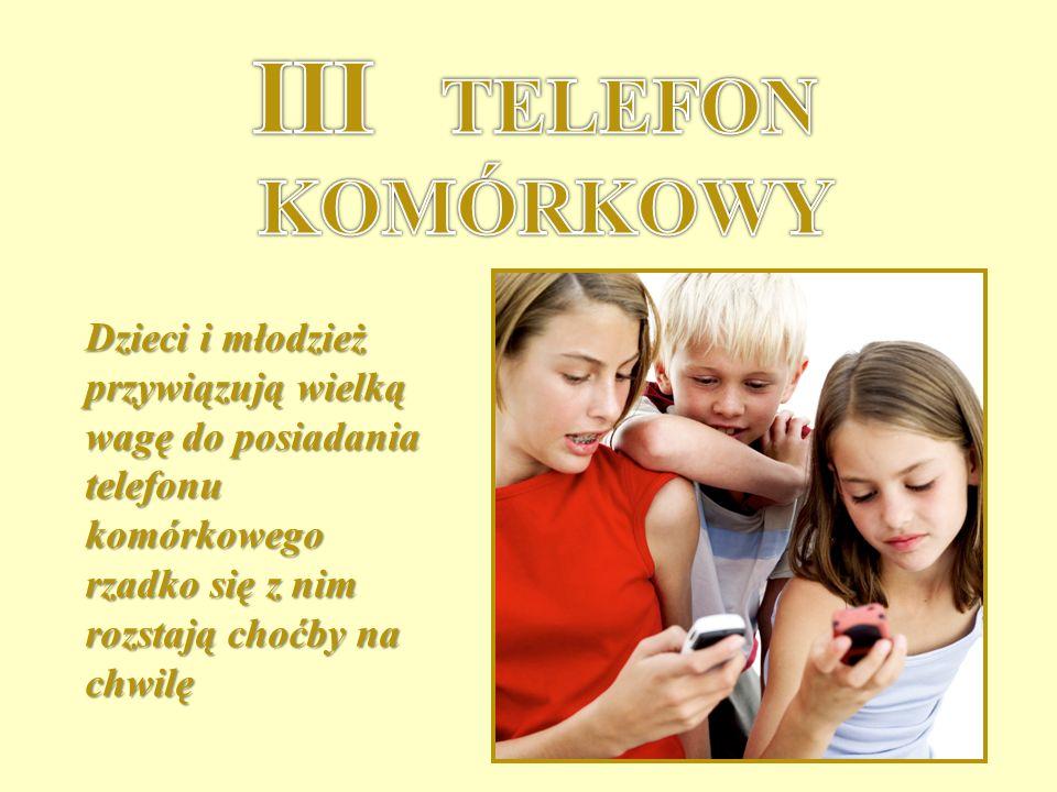 Dzieci i młodzież przywiązują wielką wagę do posiadania telefonu komórkowego rzadko się z nim rozstają choćby na chwilę