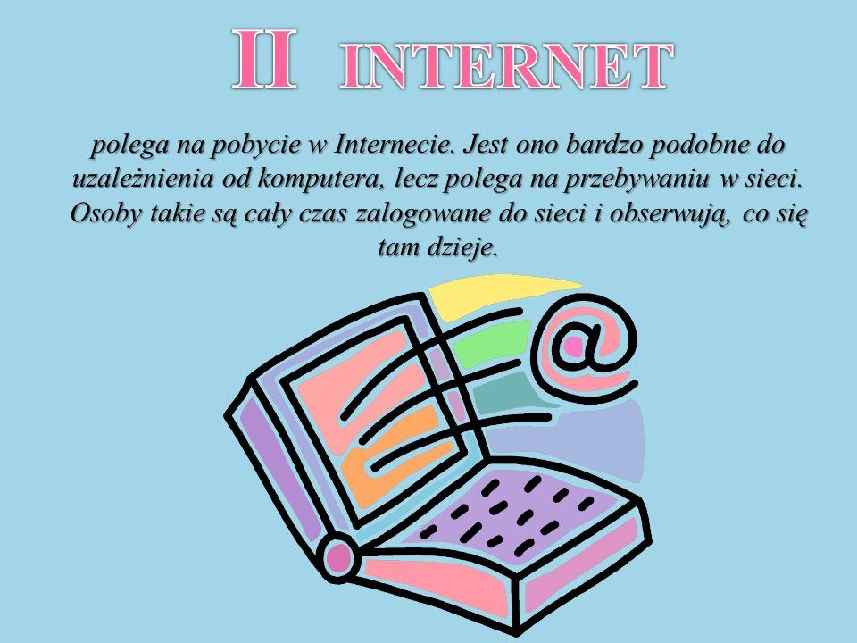 polega na pobycie w Internecie.