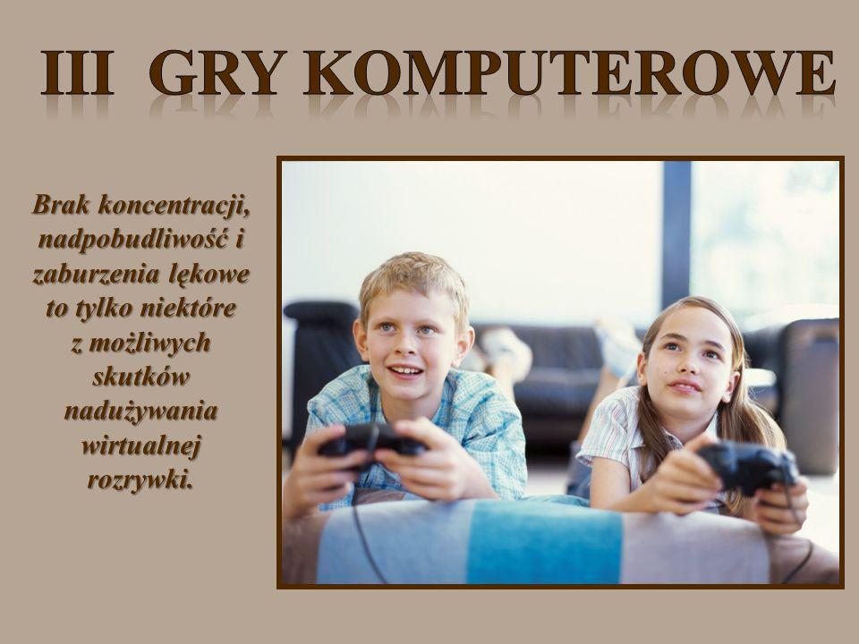 Brak koncentracji, nadpobudliwość i zaburzenia lękowe to tylko niektóre z możliwych skutków nadużywania wirtualnej rozrywki.