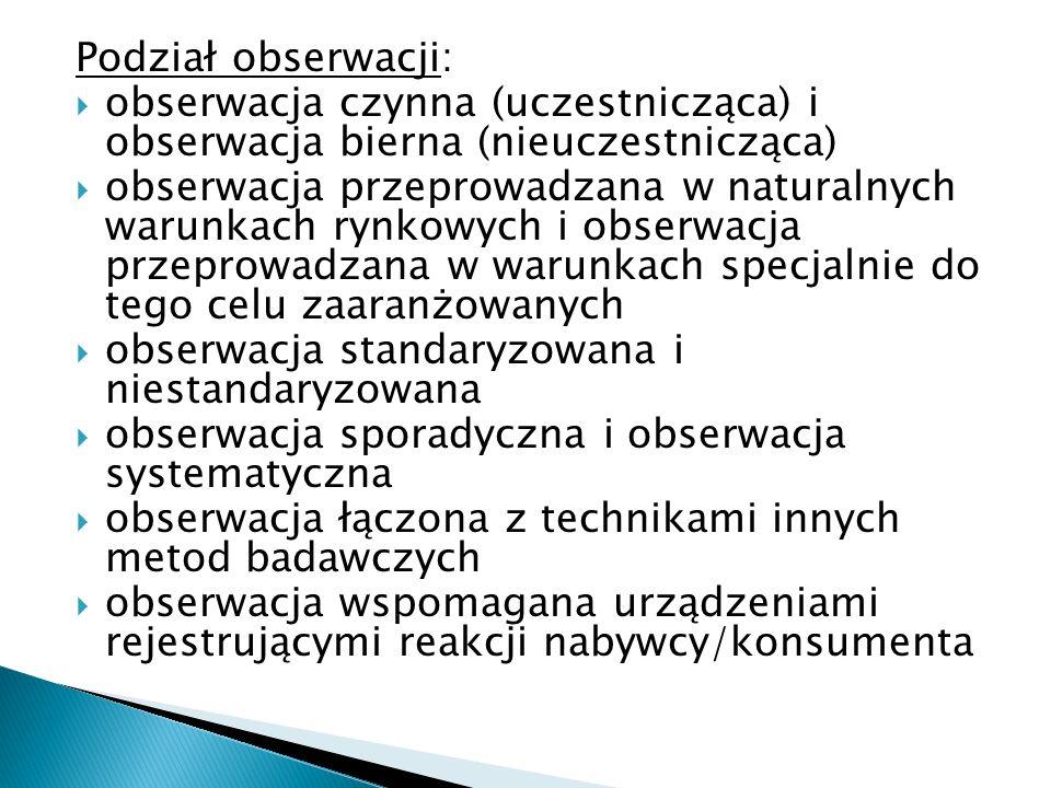 Podział obserwacji:  obserwacja czynna (uczestnicząca) i obserwacja bierna (nieuczestnicząca)  obserwacja przeprowadzana w naturalnych warunkach ryn