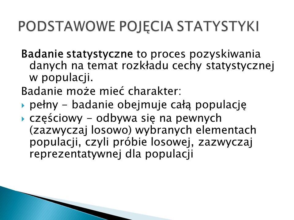 Badanie statystyczne to proces pozyskiwania danych na temat rozkładu cechy statystycznej w populacji.