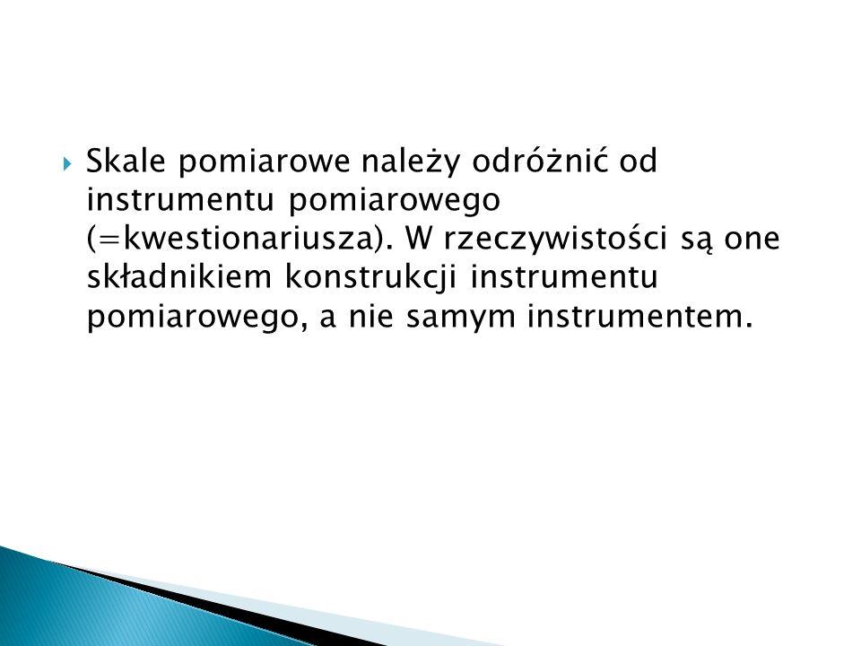  Skale pomiarowe należy odróżnić od instrumentu pomiarowego (=kwestionariusza).